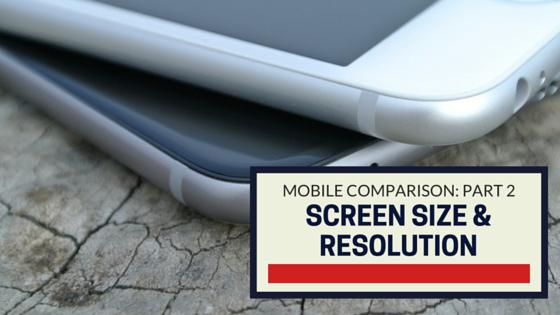 Device Comparison, Part 2 Screen Size & Resolution
