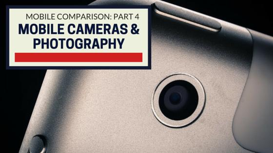 Device Comparison, Part 4: Mobile Cameras & Photography